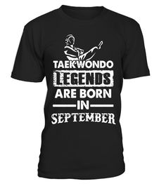 """# Taekwondo Legends Are born In September Shirt .  Special Offer, not available in shops      Comes in a variety of styles and colours      Buy yours now before it is too late!      Secured payment via Visa / Mastercard / Amex / PayPal      How to place an order            Choose the model from the drop-down menu      Click on """"Buy it now""""      Choose the size and the quantity      Add your delivery address and bank details      And that's it!      Tags: Great taekwondo gifts, taekwondo t…"""
