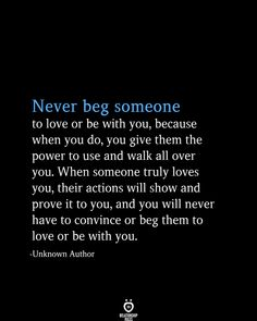 Never Beg Someone To Love Or Be With You, Because When You Do - Trend Relationship Quotes 2019 Self Love Quotes, Real Quotes, True Quotes, Words Quotes, Quotes To Live By, Motivational Quotes, Inspirational Quotes, Smile Quotes, Happy For You Quotes