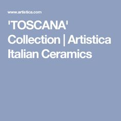 'TOSCANA' Collection | Artistica Italian Ceramics