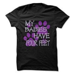 My Babies Have Four Feet T-Shirt Hoodie Sweatshirts eie. Check price ==► http://graphictshirts.xyz/?p=104294