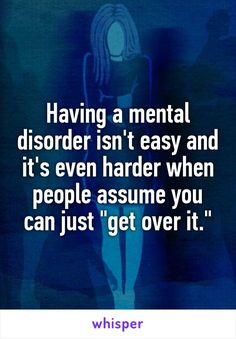 Having a mental disorder isn't easy and it's even harder when people assume you…