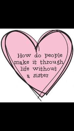 I'm lucky to have sisters by birth... And choice!