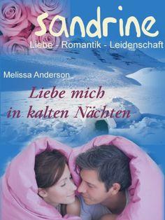 Liebe mich in kalten Nächten (SANDRINE 4) von Jutta Ploessner (Melissa Anderson) http://www.amazon.de/dp/B00F9GPYVK/ref=cm_sw_r_pi_dp_BEDAwb1ED27VX