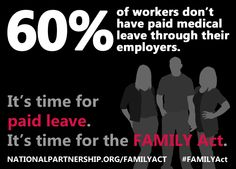 FACT: 60% of America's workers don't have paid medical leave through their employers!