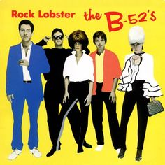 Rock lobster. The B-52's