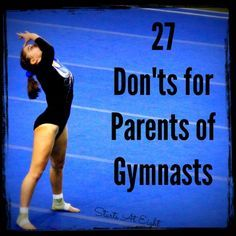 """27 Don't for Parents of Gymnasts, written by J. Howard, Professional gymnastics coach since 1980. """"Dad, today I worked on tsuks!"""" """"Cool, is that on beam?"""""""