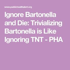 Ignore Bartonella and Die: Trivializing Bartonella is Like Ignoring TNT - PHA