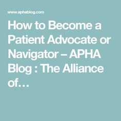 How to Become a Patient Advocate or Navigator – APHA Blog : The Alliance of…