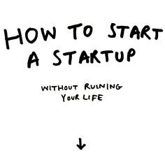 How to start a startup without ruining your life — Medium