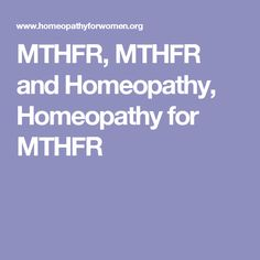 MTHFR, MTHFR and Homeopathy, Homeopathy for MTHFR