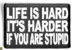 Life is Hard It's Harder If You'Re Stupid Patch