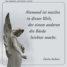 Niemand ist nutzlos in dieser Welt, der einem anderen die Bürde leichter macht. (Charles Dickens)