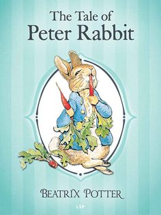 The Tale of Peter Rabbit (Illustrated): The Complete Tales of Beatrix Potter