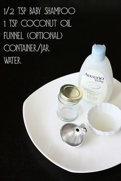 Eye makeup remover:  1 tsp Coconut oil 1/2 tsp baby shampoo Water