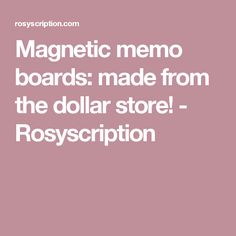 Magnetic memo boards: made from the dollar store! - Rosyscription