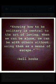 Wow, such a good thing to think about! quote by Bell Hooks Great Quotes, Quotes To Live By, Me Quotes, Inspirational Quotes, Lonely Quotes, Motivational, Escape Quotes, Funky Quotes, Depressing Quotes