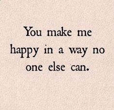 You make me happy in a way no else can. That ONE reason. hahaha Funny and happy quotes about relationship, marriage and love couple. Tap to see more romantic love valentine couple quotes. - mobile9 Picture Messagehttp://gallery.mobile9.com/f/4593827/