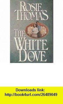 Rosie Thomas. The White Dove. Rosie Thomas ,   ,  , ASIN: B000LXZ4KW , tutorials , pdf , ebook , torrent , downloads , rapidshare , filesonic , hotfile , megaupload , fileserve