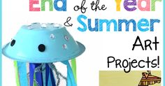 End of the Year Art & Summer Projects!