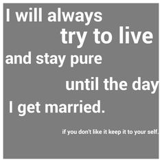 For people that think I care what they think about me saving my self for marriage.
