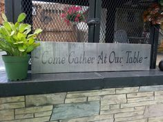 Check out this item in my Etsy shop https://www.etsy.com/listing/458164008/come-gather-at-our-table-wood-sign-24x6