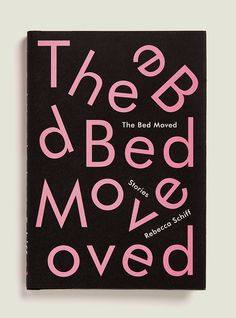 "Heather Moe - Category: type based design - book cover design by Janet Hanson for ""The Bed Moved"" by Rebecca Schiff - the inclusion of repeated sections of the words fills the space nicely and adds extra mayhem"