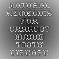 Natural Remedies for Charcot Marie Tooth Disease