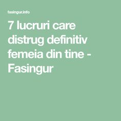 7 lucruri care distrug definitiv femeia din tine - Fasingur