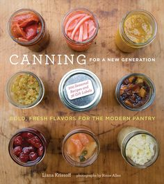Canning for a New Generation: Bold, Fresh Flavors for the Modern Pantry: Liana Krissoff, Rinne Allen: 9781584798644 Canning Tips, Home Canning, Canning Recipes, Chutney, Dose, The Fresh, So Little Time, Preserves, Just In Case
