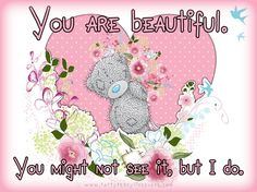 """""""You are beautiful. You might not see it, but I do"""" #MetoYou #MetoYouBears #TattyTeddy #Tatty #Love #Life #Friendship #Inspirational #Quotes #TattysTweets #TattyTeddyLivesHere"""