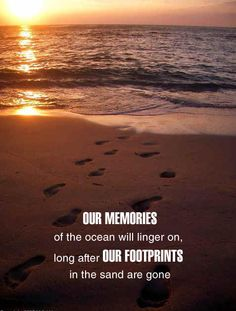 """Quote of the day    """"Our memories of the ocean will linger on, long after our footprints in the sand are gone."""""""