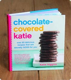 Chocolate Covered Katie | over 80 delicious recipes that are secretly Good for you! | Katie Higgins