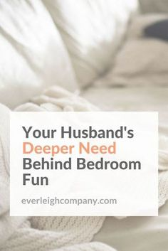 Your Husband's Deeper Need Behind Bedroom Fun and your powerful role as a wife   you can help your husband get respect and resist temptations through fulfilling his sexual needs. Read more at the Everleigh Company blog, your biblical encouragement and practical resources for Christian marriages.
