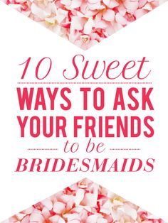 How To Ask Your Girls To Be Bridesmaids - sweet ideas