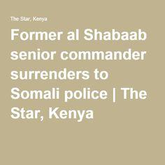Former al Shabaab senior commander surrenders to Somali police Somali, Kenya, Pirates, Police, Encouragement, War, Law Enforcement