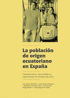 La población de origen ecuatoriano en España : características, necesidades y expectativas en tiempos de crisis / Juan Iglesias Martínez ... [y otros]