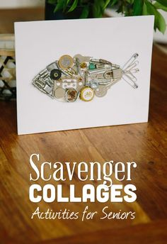 As the saying goes - One Person's Trash is Another Person's Art - Scavenger Collages can be made of almost anything you find or intend to throw out.  This is also a great activity for men in nursing homes.