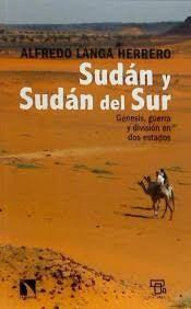 Sudán y Sudán del Sur: génesis, guerra y división en dos Estados / Alfredo Langa Herrero