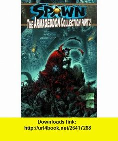Spawn The Armageddon Collection Part 2 (Pt. 2) (9781582406862) Todd McFarlane , ISBN-10: 1582406863  , ISBN-13: 978-1582406862 ,  , tutorials , pdf , ebook , torrent , downloads , rapidshare , filesonic , hotfile , megaupload , fileserve