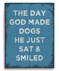Look what I found on #zulily! 'The Day God Made Dogs' Wall Art #zulilyfinds