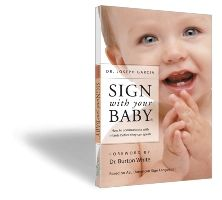 SIGN with your BABY. By Dr. Joseph Garcia. I used with both of my kids, I would do it again, both were signing by nine months.