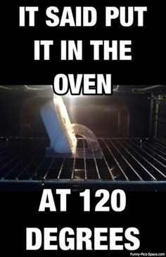It said put it in the oven at 120 degrees.