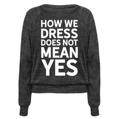 "How We Dress Does Not Mean Yes - This feminist shirt is perfect for all those that fight rape culture and slut shaming, and want you to know ""how we dress does not mean yes"". This slut pride shirt is perfect for fans of feminist clothing, feminist quotes and anti slut shaming."