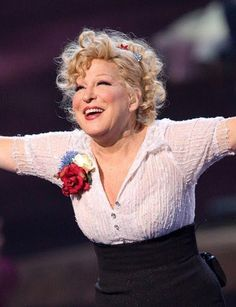Bette Midler. So funny and spunky and talented.