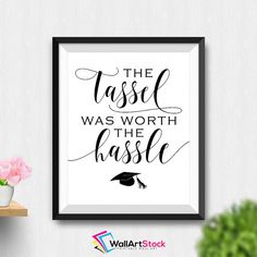 Printable The Tassel Was Worth The Hassle Wall Art Graduation Party Sign High School Graduation Gift College Graduation Gift (Stck384) by WallArtStock