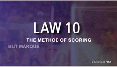 This content is provided courtesy of FIFA and is meant to help viewers develop a better understanding of the interpretation and application of Law 10 – The Method of Scoring.