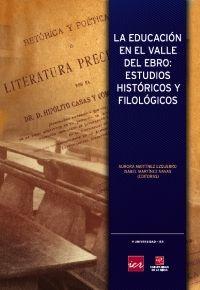 La educación en el Valle del Ebro : estudios históricos y filológicos / Aurora Martínez Ezquerro, Isabel Martínez Navas (editoras)