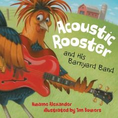 Acoustic Rooster and His Barnyard Band by Kwame Alexander  (Children)