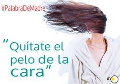 """Quítate el pelo de la cara"" #PalabraDeMadre http://www.marujismo.com/frases-de-madre-quitate-el-pelo-de-la-cara/"