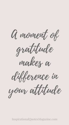 A moment of gratitude makes a difference in your attitude Inspirational Quote about Gratitude Best Inspirational Quotes, Great Quotes, Quotes To Live By, Motivational Quotes, Quirky Quotes, Gratitude Quotes, Attitude Of Gratitude, Positive Quotes, Grateful Quotes